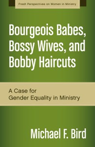 Bourgeois Babes, Bossy Wives, and Bobby Haircuts: A Case for Gender Equality in Ministry